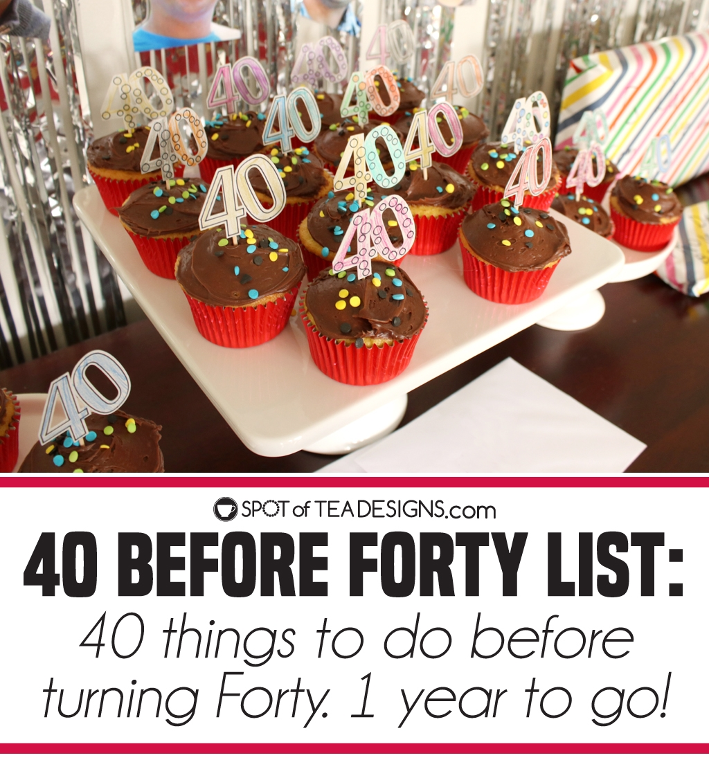 40 before forty list - 40 things to do before turning forty. An updated with only 1 year to go! | spotofteadesigns.com