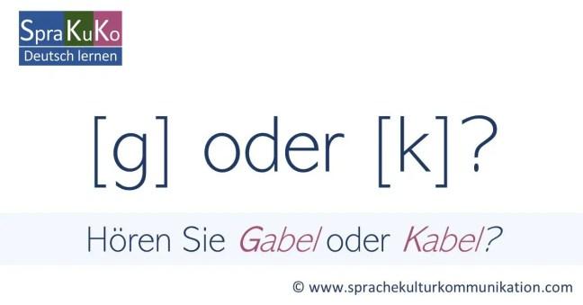 g oder k? Übung zur Aussprache im Deutschen