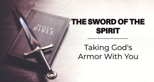 Photo of a Holy Bible with a sword placed on top representing The Sword of the Spirit--Taking God's Armor with you.