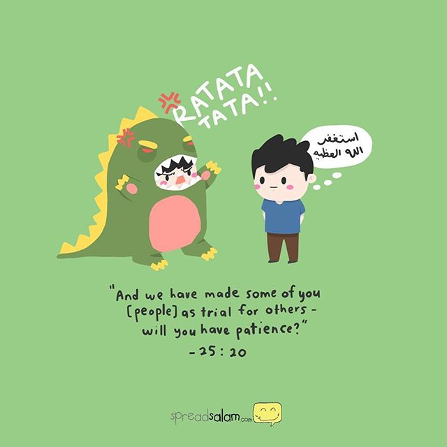 """I always find this verse beautiful. It shows how merciful Allah is. He reminded us to have sabr when we are faced with something that angers us. Why? There are so many reasons to be! It is one of the ways to train ourselves to be the strongest, it also serves as a reminder that people make mistakes, but that doesnt mean we should pit fire with fire. And remember, one of the wisest ways to do da'wa is through qudwah hasanah (good example) and practicing sabr is one of the greatest qudwah. And our beloved prophet s.a.w taught us to """"treat others as how we want to be treated."""" """"And we have made some of you (people) as trial for others - will you have patience?""""[25:20] """"So be patient , with a beautiful patience.""""[79:5]#spreadsalam #bepatient #beautifulpatience #dailyreminder #astaghfirullah #istighfar #illustration #islamicillustration"""
