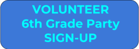 Volunteer for 6th Grade Party button