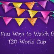 Fun Ways to watch T20 WC