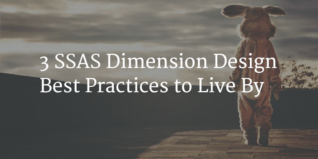 3 SSAS Dimension Design Best Practices to Live By