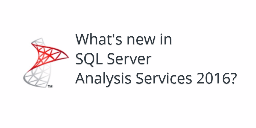 What's New in SQL Server Analysis Services 2016? | Data and