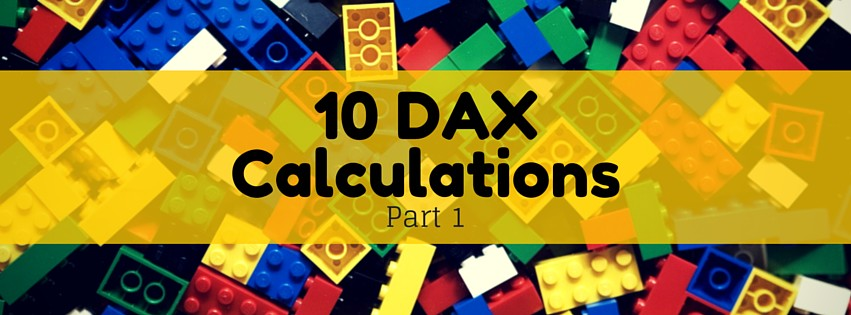 10 DAX Calculations for your Tabular or Power Pivot Model (Part 1