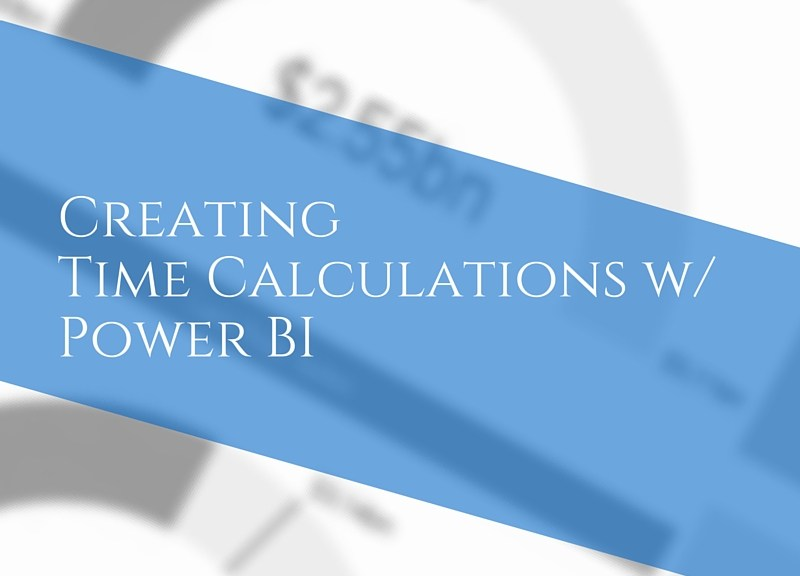 Creating Time Calculations in Power BI | Data and Analytics