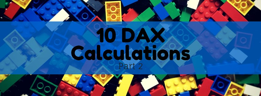 10 DAX Calculations for your Tabular or Power Pivot Model