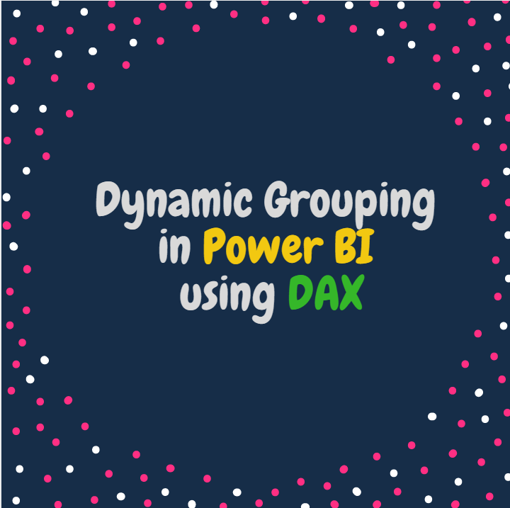 Dynamic Grouping in Power BI using DAX – Some Random Thoughts