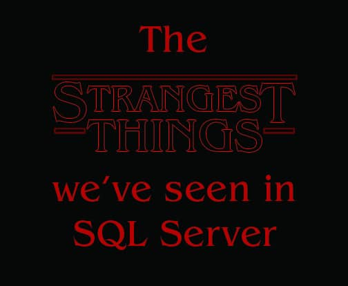 strangest things in sql server