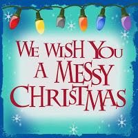 We Wish You a Messy Christmas!