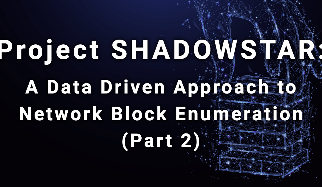 Project SHADOWSTAR: A Data Driven Approach to Network Block Enumeration (Part 2)