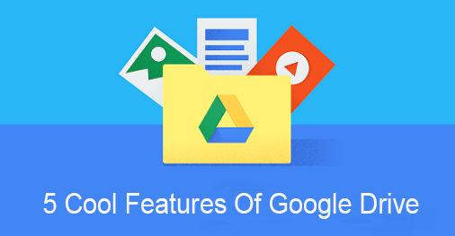 5 Cool Features Of Google Drive You Probably Are Not Using Yet 1