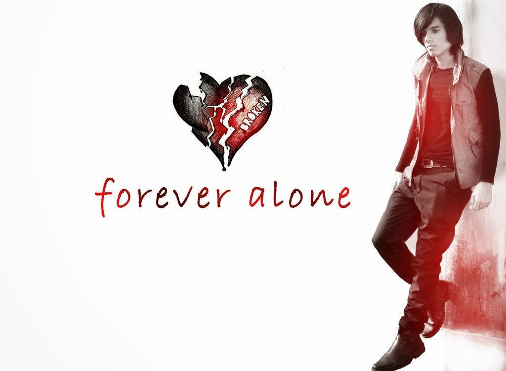 Forever alone _ Broken Heart Sad Love Whatsapp Facebook Status