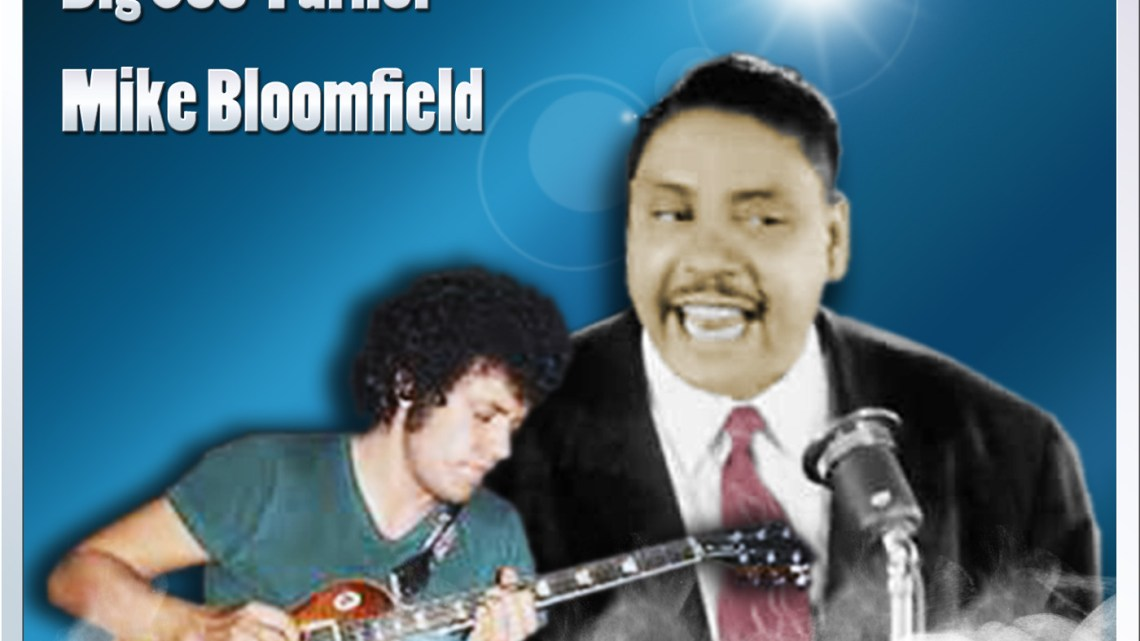 The Night Time Is The Right Time – Big Joe Turner and Mike Bloomfield