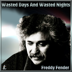Freddy Fender – Wasted Days And Wasted Nights