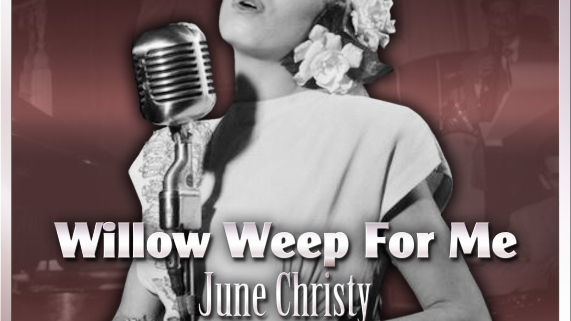 June Christy & The Koala All Star Orchestra – Willow Weep For Me