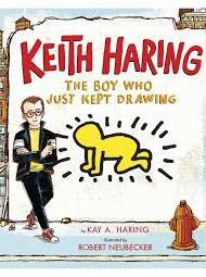 Keith Haring: The Boy Who Just Kept Drawing - Kay Haring