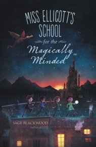 Miss Ellicott's School for the Magically Minded  - Sage Blackwood