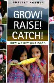 Grow! Raise! Catch! - Shelley Rotner
