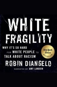 White Fragility: Why It's So Hard to Talk to White People About Racism - Robin J. DiAngelo
