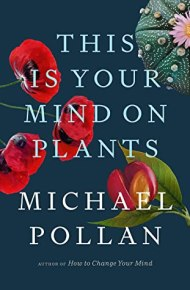 This is Your Mind on Plants - Michael Pollen