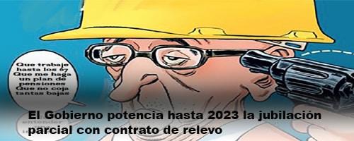 El Gobierno potencia hasta 2023 la jubilación parcial con contrato de relevo