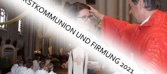 Erstkommunion und Firmung 2021