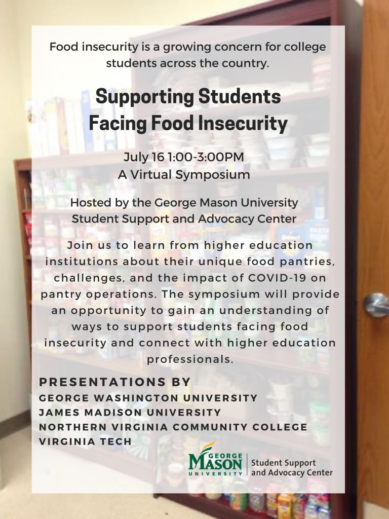 Supporting Students Facing Food Insecurity: A Virtual Symposium Join us to learn from higher education institutions about their unique food pantry operations, challenges, and the impact of COVID-19 on pantry operations. The symposium will provide an opportunity to gain an understanding of ways to support students facing food insecurity and connect with higher education professionals. July 16th, 1pm-3pm