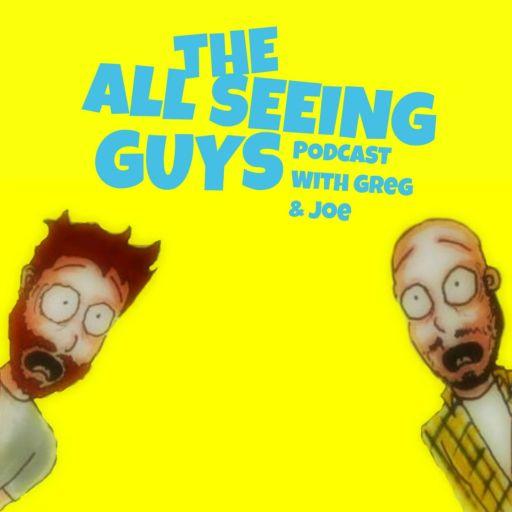 The All Seeing Guys with Greg & Joe