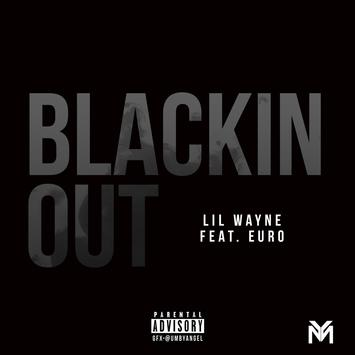 Lil Wayne - Blackin Out Ft Euro