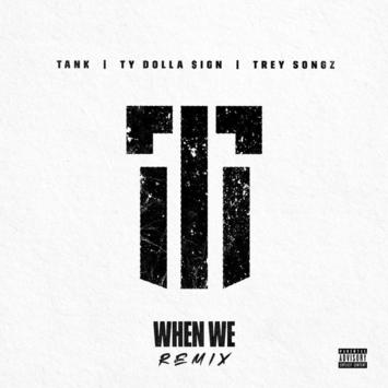 Tank Ft. Trey Songz & Ty Dolla Sign - When We (Remix) Mp3 Download