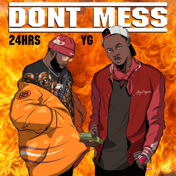 24hrs ft YG - Dont Mess
