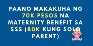 Paano makakuha ng P70k na maternity benefit sa SSS (P80k kung solo mom)