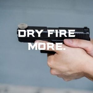 DRY FIRE MORE