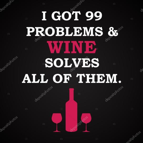Я получил проблемы и вино решает все из них - смешная ...