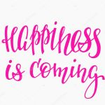 Happiness Is Coming Quote Lettering Vector Image By C Lenaro Vector Stock 128769190