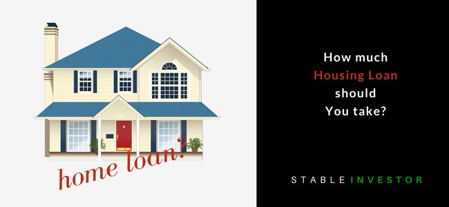 How much Housing Loan should you take_