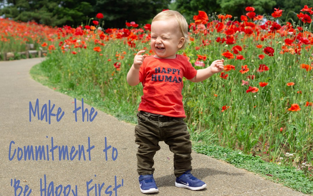 Make the Commitment to 'Be Happy First'