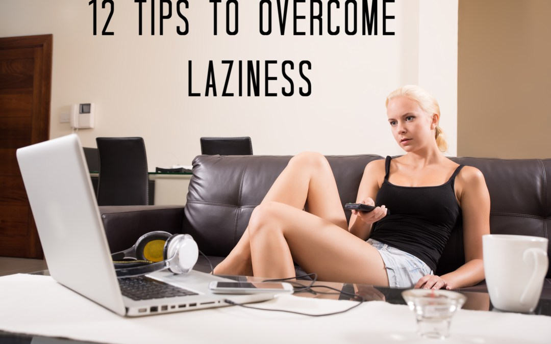12 Tips to Overcome Laziness