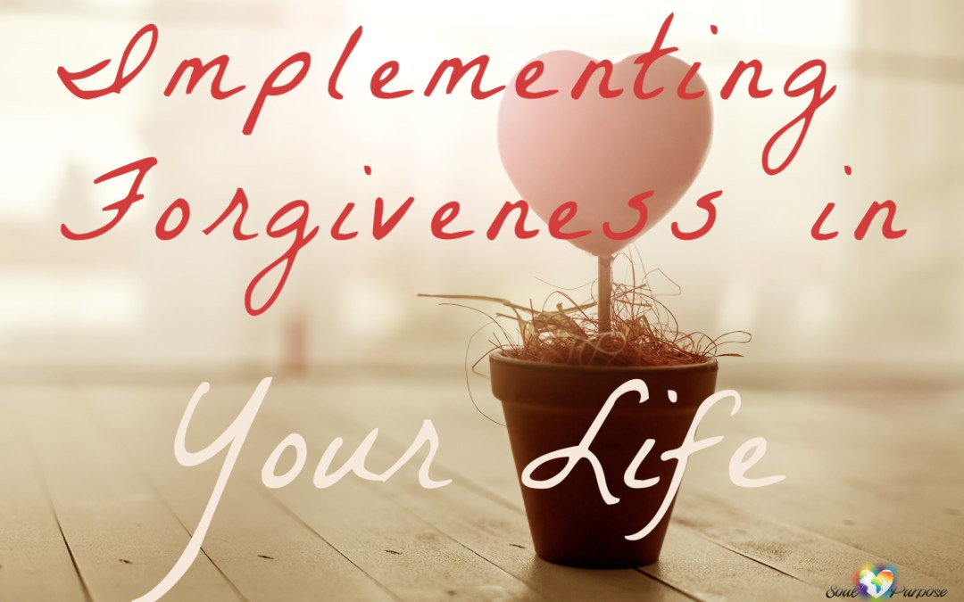 Implementing Forgiveness in Your Life