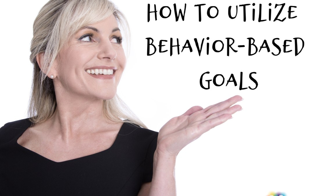 How to Utilize Behavior-Based Goals
