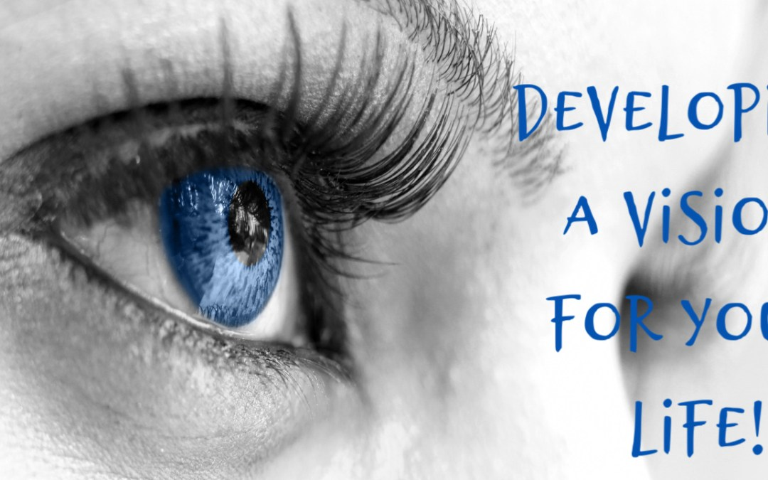 Developing a Vision for Your Life