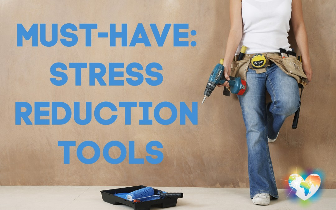 Must-Have: Stress Reduction Tools