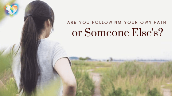 Are You Following Your Own Path, or Someone Else's?
