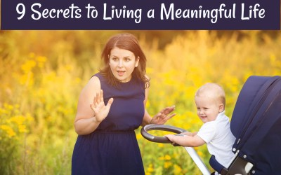9 Secrets to Living a Meaningful Life
