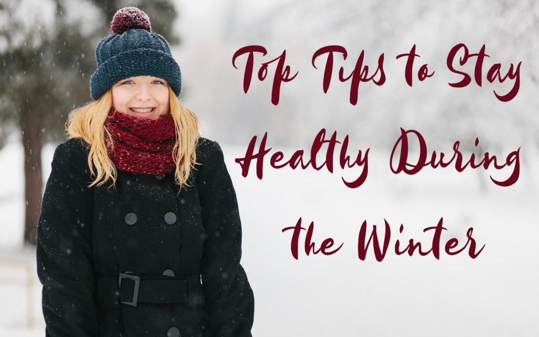 Top Tips to Stay Healthy During the Winter