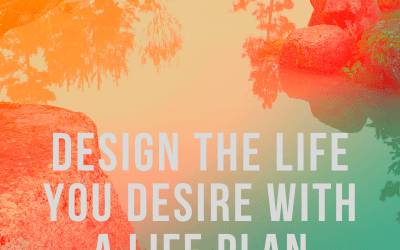 Design the Life You Desire With a Life Plan