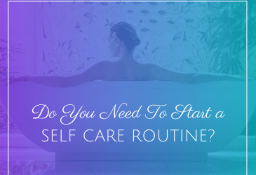 Do You Need to Start a Self-Care Routine?