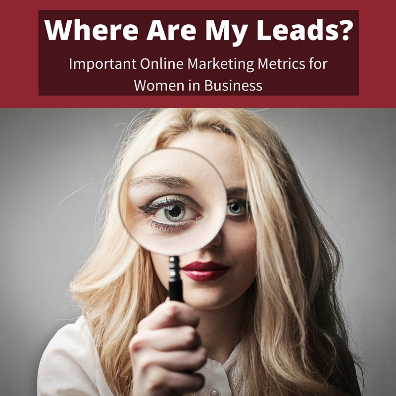 Where Are My Leads Important Online Marketing Metrics for Women in Business