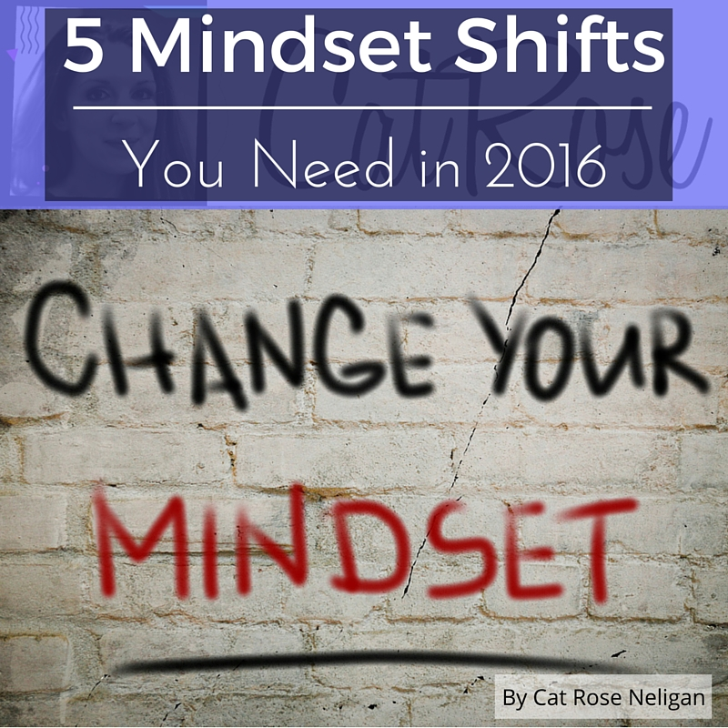 5 Mindset Shifts You Need In 2016